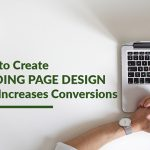 How to Create Landing Page Design That Increases Conversions