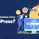 Are You Making Any of These Mistakes Using WordPress?