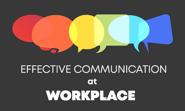 Your Guide to Effective Communication At The Workplace