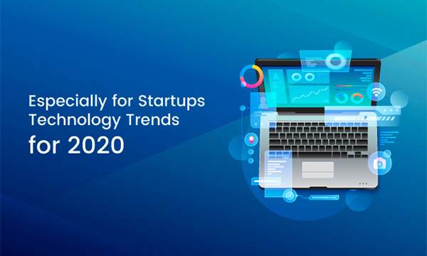 Especially for Startups – Technology Trends for 2020