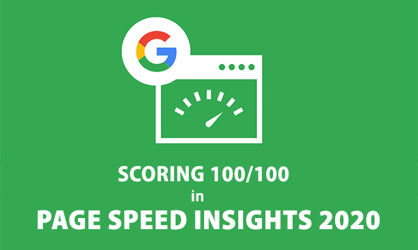 A Quick Guide to Scoring 100/100 in Page Speed Insights 2020