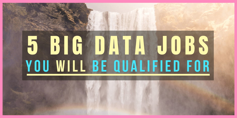 5 Big Data jobs to apply when you graduate data science