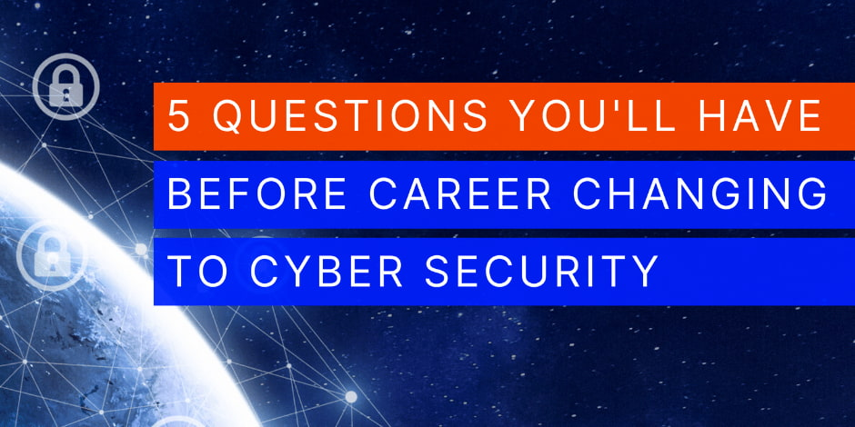 5 Questions on switching careers to Cyber Security