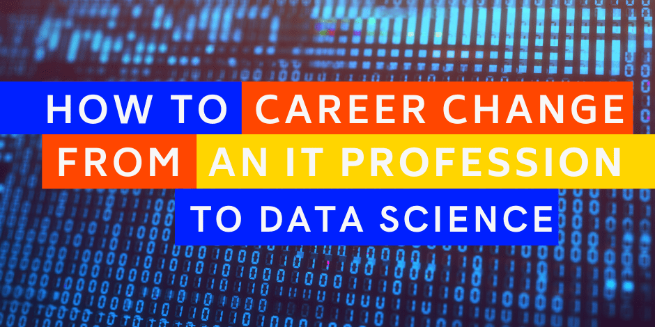 How to career change from IT to data science