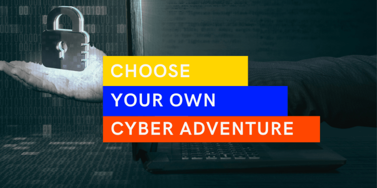 Choose your own cyber adventure