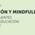 IV Encuentro de Educación y Espiritualidad Educación y Mindfulness: Tejiendo puentes hacia una educación consciente