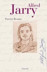 La minuziosa biografia di Jarry di Patrick Besnier (Paris, Fayard, 2005)