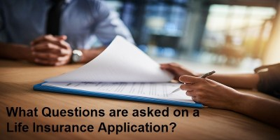 Life Insurance Application Questions – What To Expect