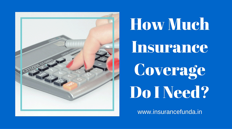 How much Insurance Coverage Do I Need