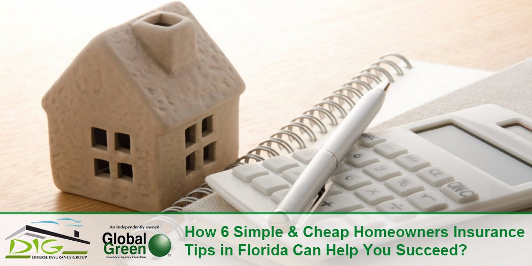 How 6 Simple & Cheap Homeowners Insurance Tips in Florida Can Help You Succeed?