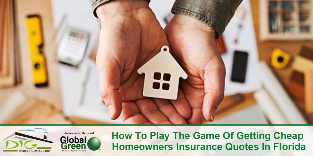 How To Play The Game Of Getting Cheap Homeowners Insurance Quotes In Florida