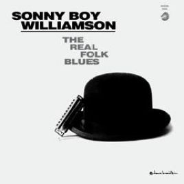 Sonny Boy Williamson – The Real Folk Blues