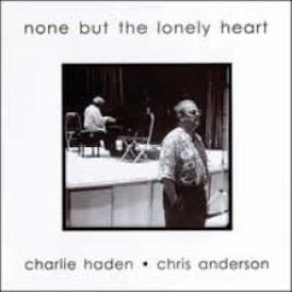 Charlie Haden and Chris Anderson – None But the Lonely Heart