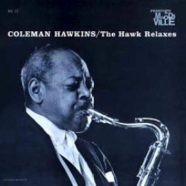 Coleman Hawkins – The Hawk Relaxes