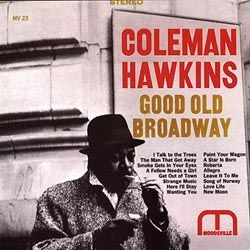 Coleman Hawkins – Good Old Broadway