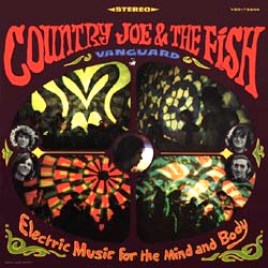Country Joe & The Fish – Electric Music For The Mind and Body