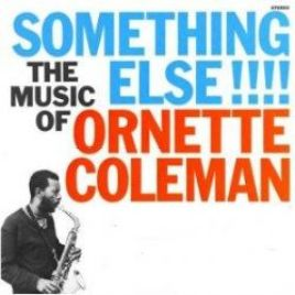 Ornette Coleman – Something Else! The Music of Ornette Coleman