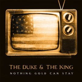 The Duke & The King – Nothing Gold Can Stay