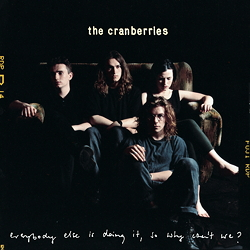 The Cranberries : Everybody Else I Doing It, So Why Can't We
