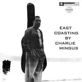 Charlie Mingus : East Coasting