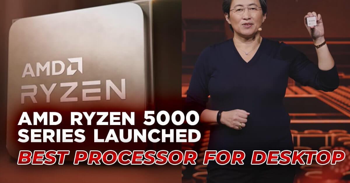 AMD Ryzen 5000 Series The best processors for Desktop