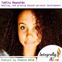 integrally alive podcast - healing_growing_beyond_personal_development_with tahlia reynolds_mindvalley
