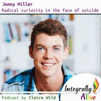 integrally_alive_podcast_radical_curiosity_in_the_face_of_suicide_with_jonny_miller
