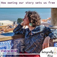 35_integrally_alive_podcast_2019_11_26_How_owning_our_story_sets_us_free_claire_wild