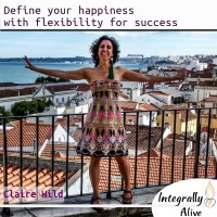 integrally_alive_podcast_2020_02_03_define_your_happiness_with_flexibility_claire_wild