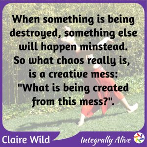 integrally_alive_podcast_2021_05_05_quote_from_chaos_to_creative_mess_stay_calm_uncertainty