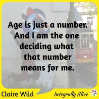 Age is just a number. And I am the one deciding what that number means for me.