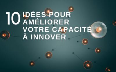 10 idées pour améliorer votre capacité à innover