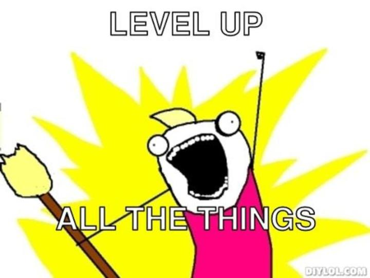 Level Up All the Things