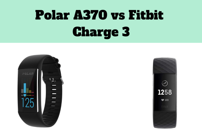 Polar A370 vs Fitbit Charge 3 - Which is the Best Fitness Tracker