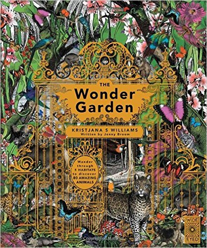 The Wonder Garden: Wander through 5 habitats to discover 80 amazing animals