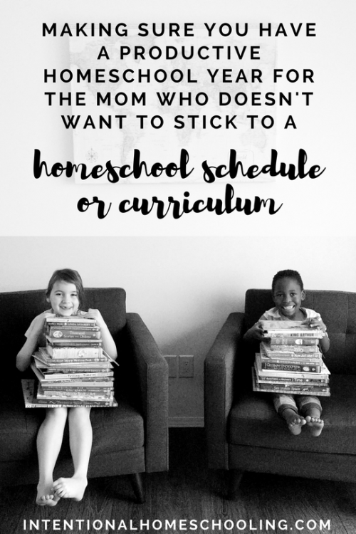 Making Sure You Have a Productive Homeschool Year for the Mom Who Doesn't Like to Follow a Curriculum or Stick to a Schedule