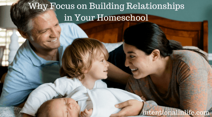 Why focus on building relationships in your homeschool? Here are things you might want to consider when planning your homeschool year.