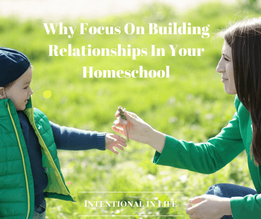Why Focus On Building Relationships In Your Homeschool