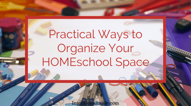 Practical Ways To Organize Your HOMEschool Space