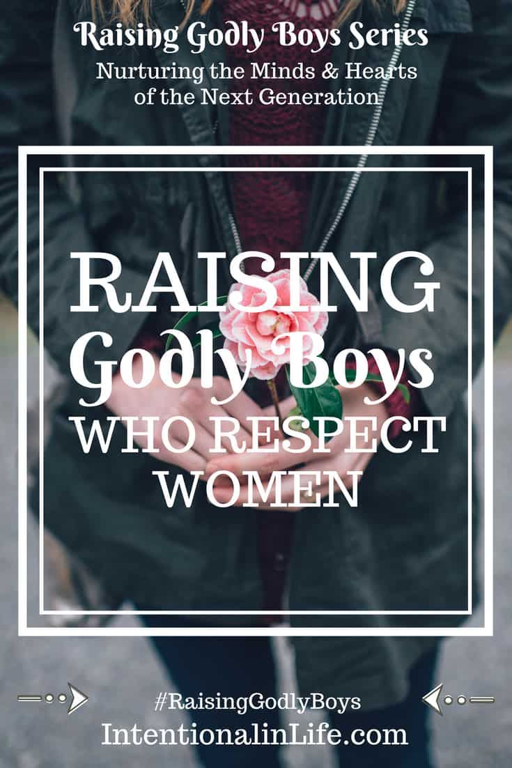 It's not enough to teach our boys to work hard, be kind and responsible, productive members of society. Teaching them to respect women is our job too.