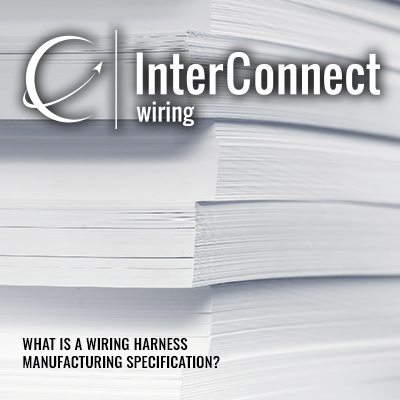 what is a wiring harness manufacturing specification? interconnect