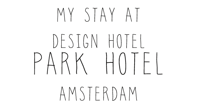 My stay at the Design Hotel Park Hotel Amsterdam by C-More