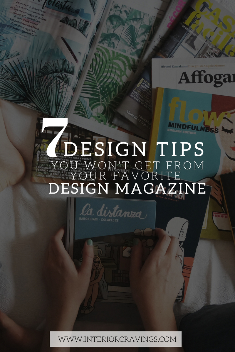 INTERIOR CRAVINGS 7 DESIGN TIPS YOU WON'T GET FROM YOUR FAVORITE DESIGN MAGAZINE