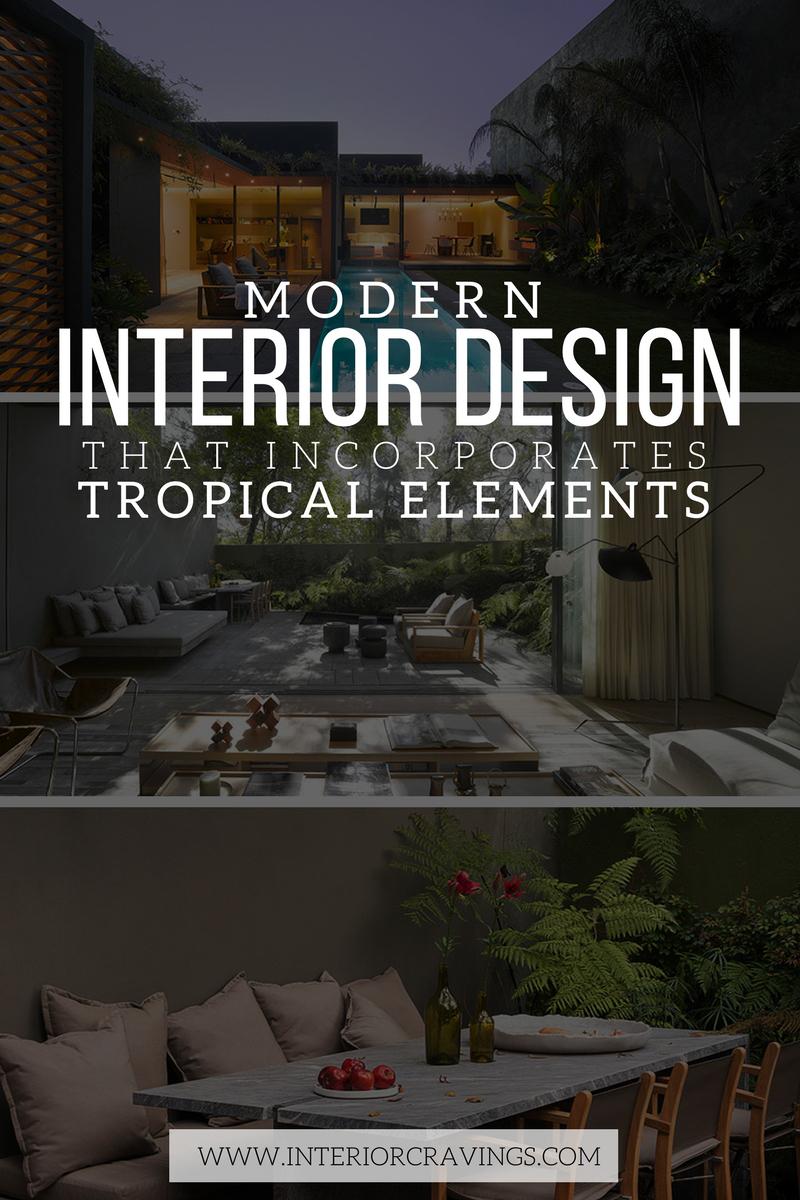 Interior Cravings MODERN INTERIOR DESIGN THAT INCORPORATES TROPICAL ELEMENTS
