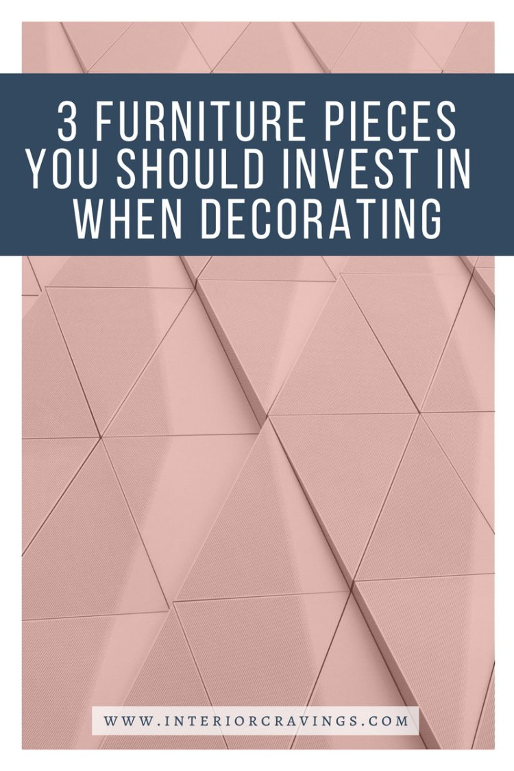 INTERIOR CRAVINGS 3 pieces to invest in when decorating 1
