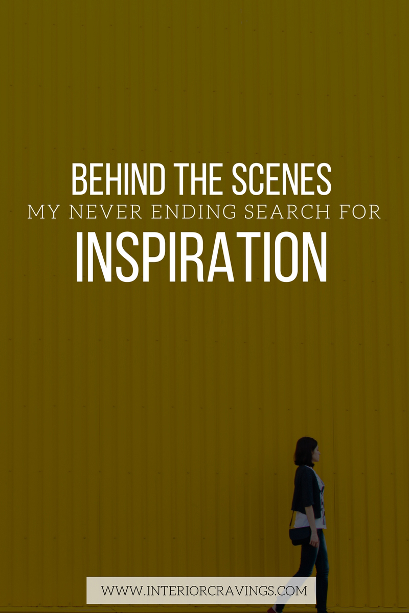 interior cravings BEHIND THE SCENES MY NEVER-ENDING SEARCH FOR INSPIRATION
