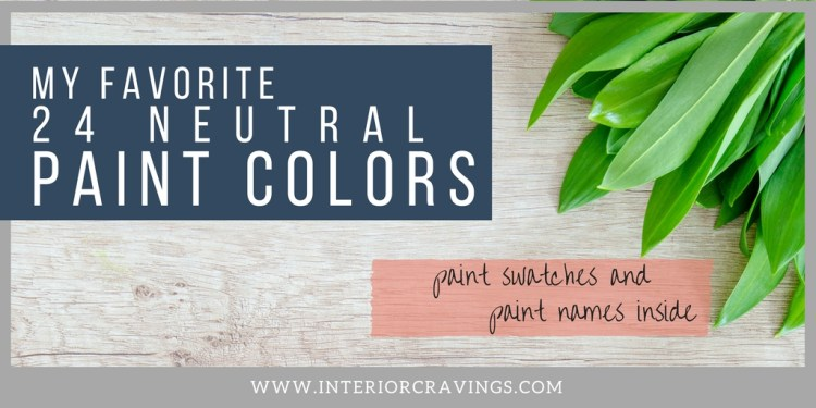 24 NEUTRAL PAINT COLORS perfect color guide to help you choose your paint color palette for your next design project by INTERIOR CRAVINGS