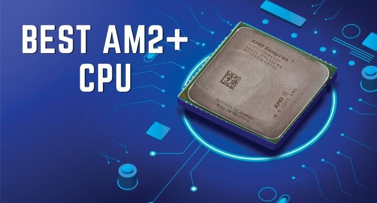 Best AM2+ CPU