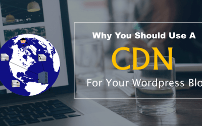 Why Should Use A CDN For Your WordPress Blog