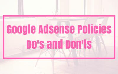 Google Adsense Poloicies: You should Do's and Don'ts